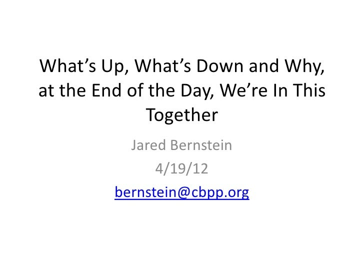 What's Up, What's Down and Why,at the End of the Day, We're In This             Together           Jared Bernstein        ...
