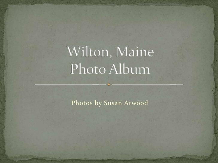 Wilton, Maine Photo Album<br />Photos by Susan Atwood<br />
