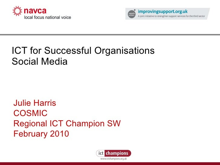 ICT for Successful Organisations Social Media Julie Harris COSMIC Regional ICT Champion SW February 2010