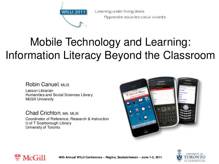 Mobile Technology and Learning: Information Literacy Beyond the Classroom <br />Robin Canuel, MLIS<br />Liaison LibrarianH...