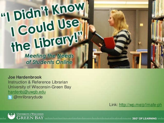 Joe HardenbrookInstruction & Reference LibrarianUniversity of Wisconsin-Green Bayhardenbj@uwgb.edu@mrlibrarydudeLink: http...