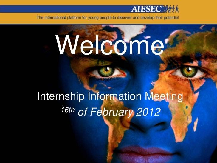 WelcomeInternship Information Meeting     16th of February 2012