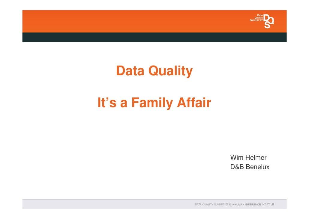 Data Quality  It's a Family Affair                          Wim Helmer                        D&B Benelux