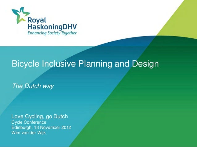 Bicycle Inclusive Planning and DesignThe Dutch wayLove Cycling, go DutchCycle ConferenceEdinburgh, 13 November 2012Wim van...