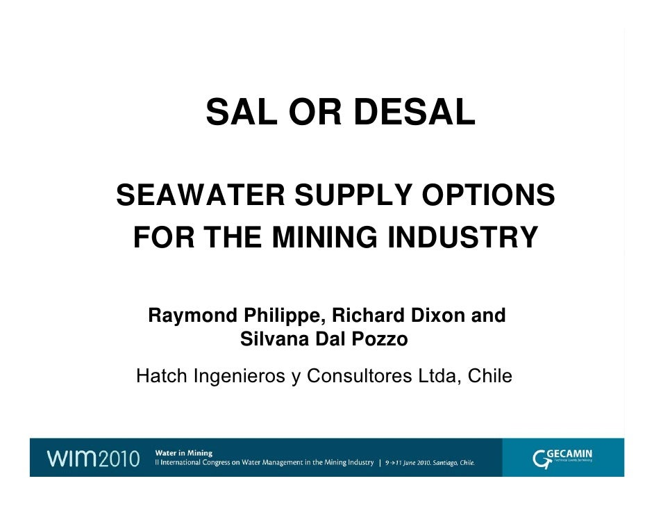 SAL OR DESAL  SEAWATER SUPPLY OPTIONS  FOR THE MINING INDUSTRY    Raymond Philippe, Richard Dixon and          Silvana Dal...