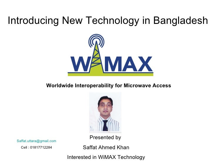 Introducing New Technology in Bangladesh Worldwide Interoperability for Microwave Access Presented by  Saffat Ahmed Khan I...