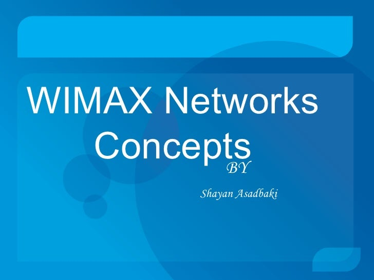 WIMAX Networks   Concepts         BY        Shayan Asadbaki