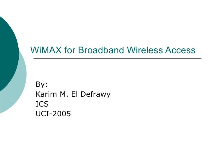 WiMAX for Broadband Wireless Access By: Karim M. El Defrawy ICS UCI-2005