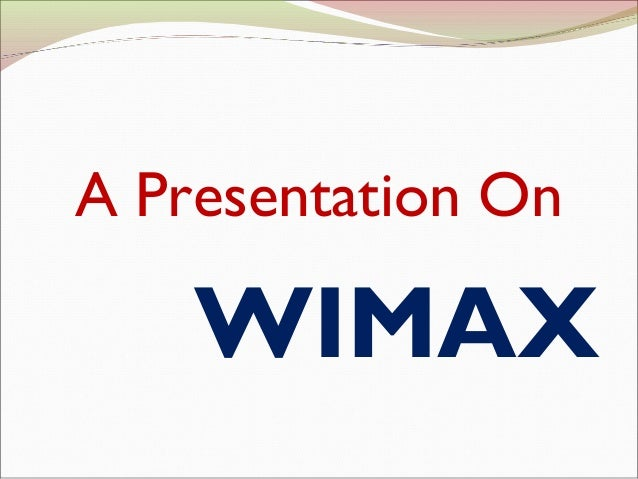 A Presentation On    WIMAX