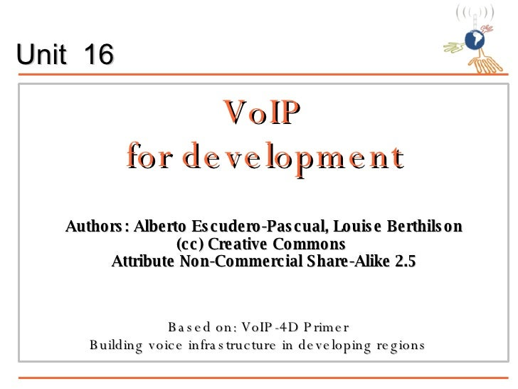 VoIP for development Authors: Alberto Escudero-Pascual, Louise Berthilson (cc) Creative Commons  Attribute Non-Commercial ...