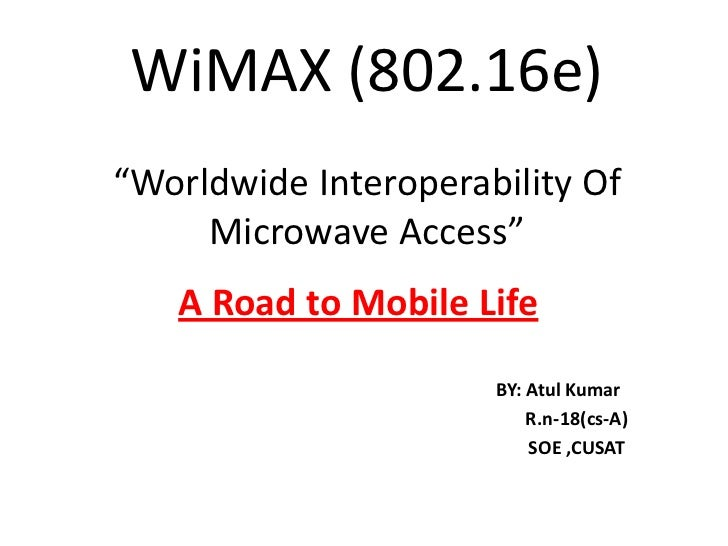 "WiMAX (802.16e)""Worldwide Interoperability Of Microwave Access""<br />A Road to Mobile Life<br />                          ..."