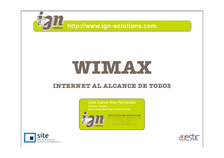 http://www.ign-solutions.com         WIMAX INTERNET AL ALCANCE DE TODOS           Juan Carlos Díaz Fernández          Dire...