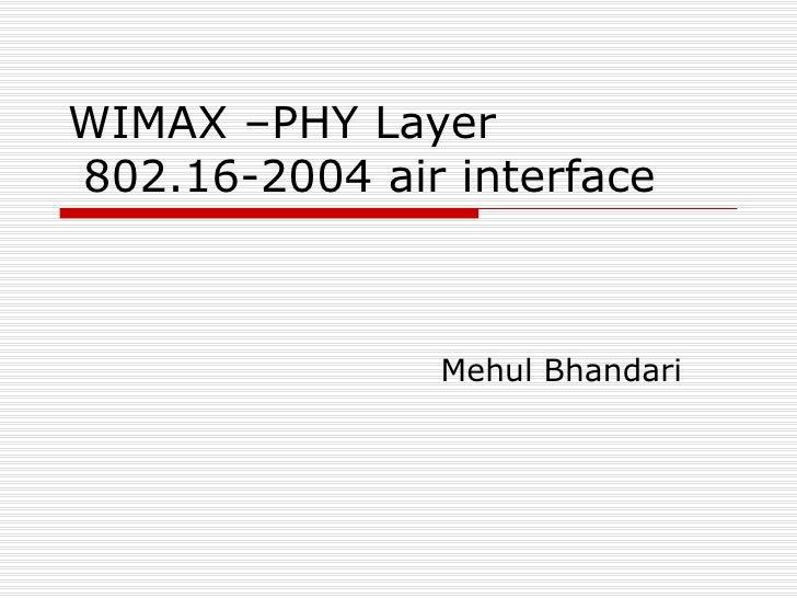 WIMAX –PHY Layer  802.16-2004 air interface Mehul Bhandari