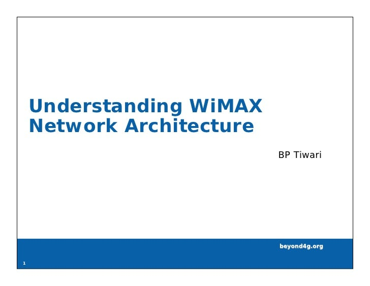Understanding WiMAX     Network Architecture                            BP Tiwari                                beyond4g....