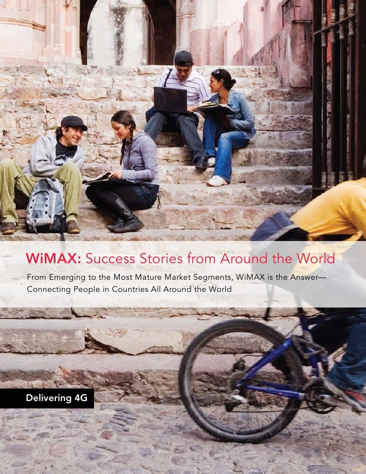 WiMAX: Success Stories from Around the World From Emerging to the Most Mature Market Segments, WiMAX is the Answer— Connec...