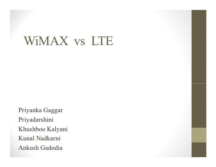 WiMAX vs LTEPriyanka GaggarPriyadarshiniKhushboo KalyaniKunal NadkarniAnkush Gadodia