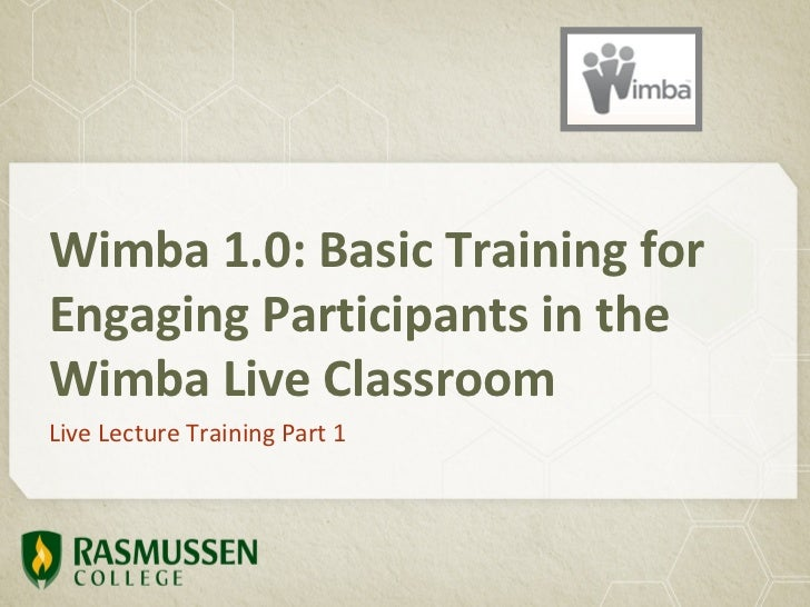 Wimba 1.0: Basic Training forEngaging Participants in theWimba Live ClassroomLive Lecture Training Part 1