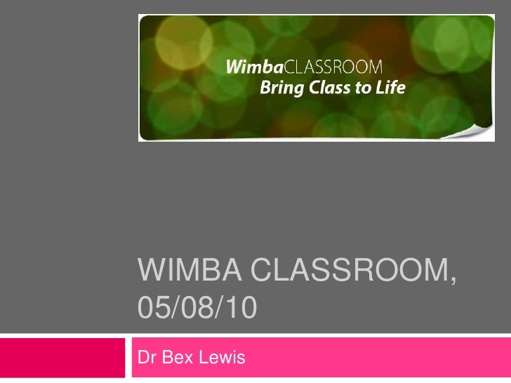 WimbA Classroom, 02/09/10<br />Dr Bex Lewis<br />