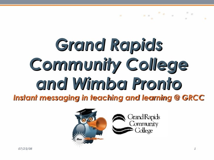Grand Rapids Community College and Wimba Pronto Instant messaging in teaching and learning @ GRCC