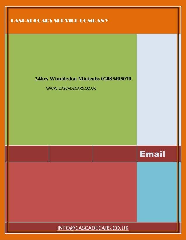 CASCADECARS SERVICE COMPANY Email 24hrs Wimbledon Minicabs 02085405070 WWW.CASCADECARS.CO.UK INFO@CASCADECARS.CO.UK