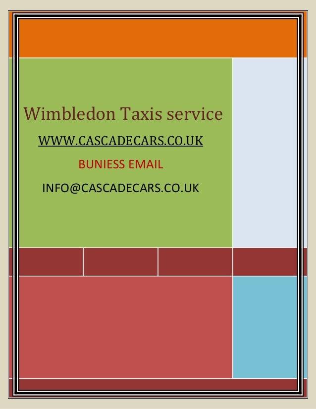 Wimbledon Taxis service WWW.CASCADECARS.CO.UK BUNIESS EMAIL INFO@CASCADECARS.CO.UK