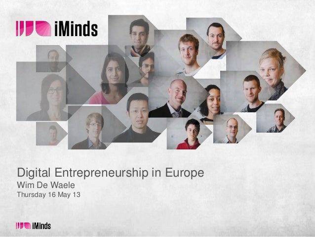 Digital Entrepreneurship in Europe Wim De Waele Thursday 16 May 13