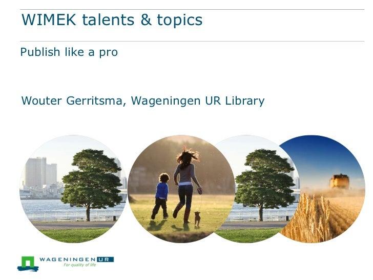 WIMEK talents & topicsPublish like a proWouter Gerritsma, Wageningen UR Library