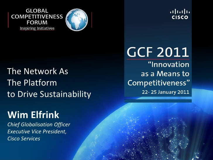Wim Elfrink Chief Globalisation Officer Executive Vice President, Cisco Services The Network As  The Platform  to Drive Su...