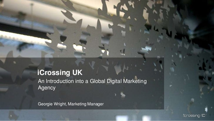 iCrossing UK<br />An Introduction into a Global Digital Marketing Agency<br />Georgie Wright, Marketing Manager<br />1<br />