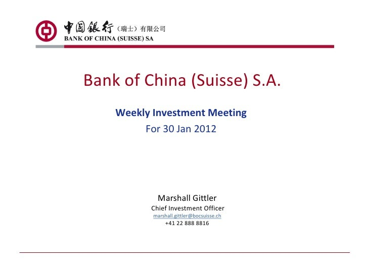 Bank of China (Suisse) S.A.    Weekly Investment Meeting         For 30 Jan 2012            Marshall Gittler          Chie...