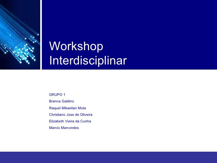 Workshop Interdisciplinar GRUPO 1 Branca Galdino Raquel Mikaelian Mota Christiano Jose de Oliveira Elizabeth Vieira da Cun...