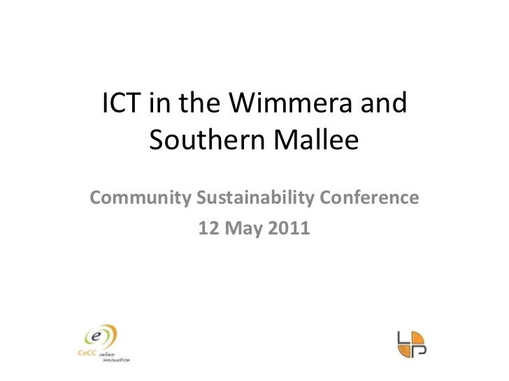 ICT in the Wimmera and Southern Mallee<br />Community Sustainability Conference<br />12 May 2011<br />