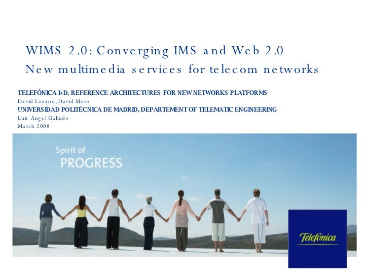 WIMS 2.0: Converging IMS and Web 2.0 New multimedia services for telecom networks  TELEFÓNICA I+D,  REFERENCE ARCHITECTURE...