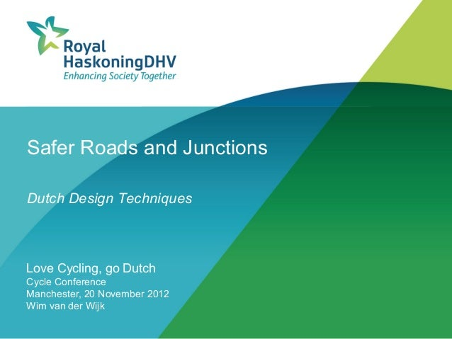 Safer Roads and JunctionsDutch Design TechniquesLove Cycling, go DutchCycle ConferenceManchester, 20 November 2012Wim van ...