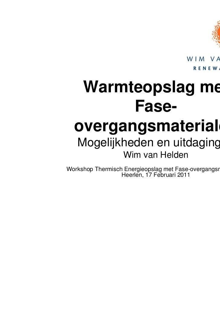 Warmteopslag met         Fase-  overgangsmaterialen   Mogelijkheden en uitdagingen                   Wim van HeldenWorksho...