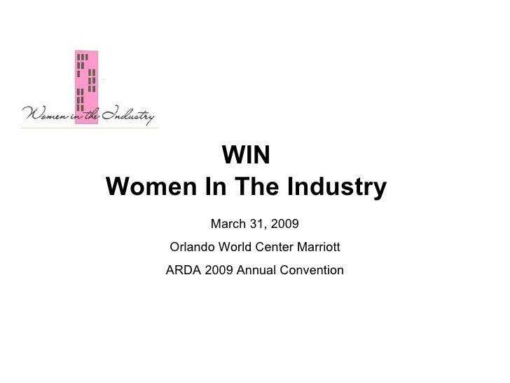 WIN Women In The Industry March 31, 2009 Orlando World Center Marriott ARDA 2009 Annual Convention