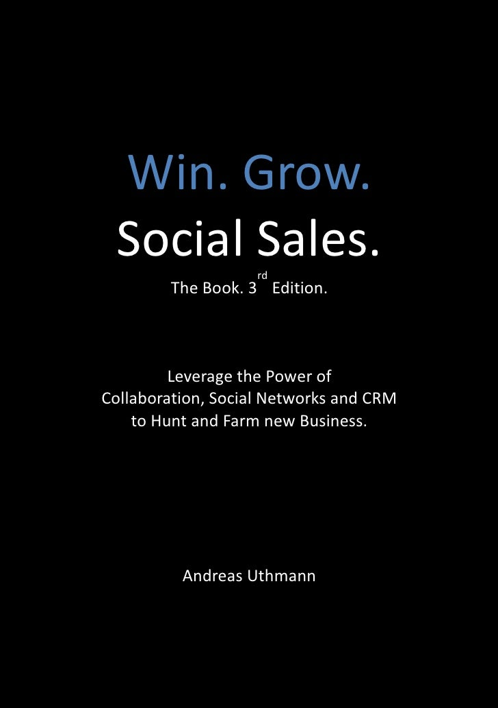 Win. Grow. Social Sales.      rd        The Book. 3 Edition.         Leverage the Power ofCollaboration, Social Networks a...