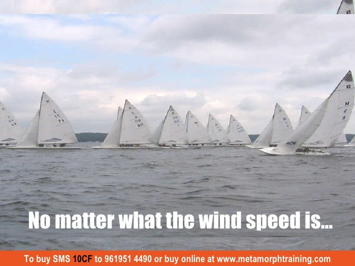 No matter what the wind speed is… To buy SMS  10CF  to 961951 4490 or buy online at www.metamorphtraining.com