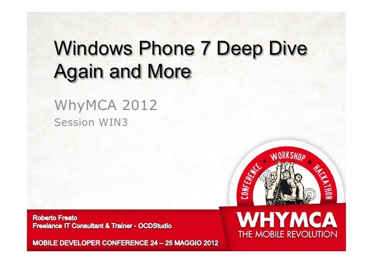Windows Phone 7 Deep DiveAgain and MoreWhyMCA 2012Session WIN3
