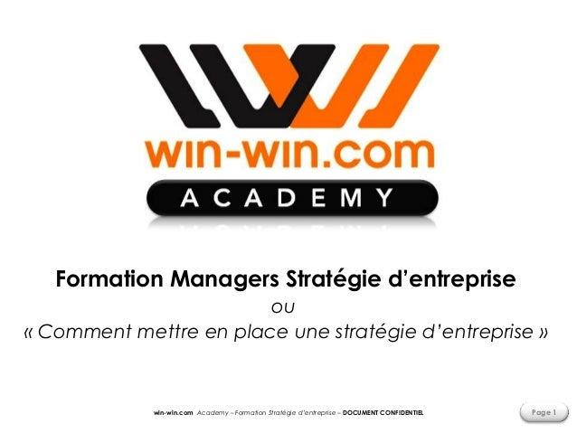 win-win.com Academy – Formation Stratégie d'entreprise – DOCUMENT CONFIDENTIEL Page 1 Formation Managers Stratégie d'entre...