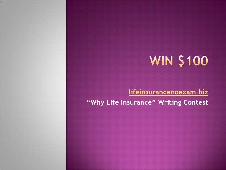 "Win $100 <br />lifeinsurancenoexam.biz<br />""Why Life Insurance"" Writing Contest<br />"