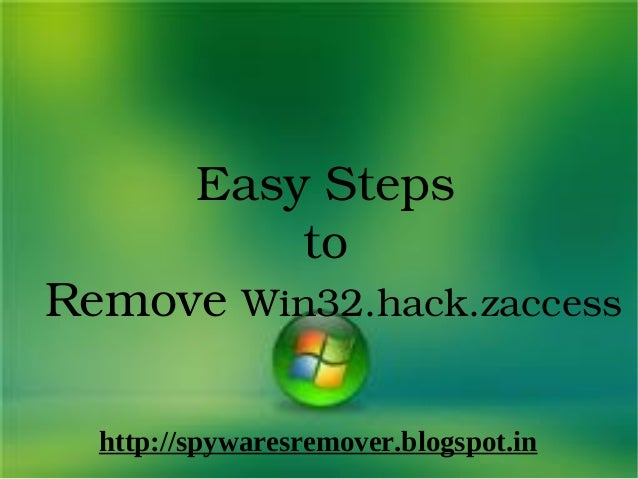 Easy Steps          to Remove Win32.hack.zaccess  http://spywaresremover.blogspot.in