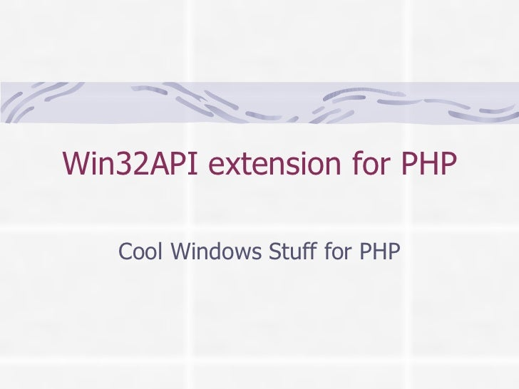 Win32API extension for PHP Cool Windows Stuff for PHP