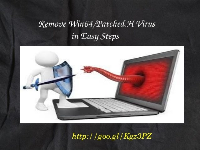Remove Win64/Patched.H Virus                    in Easy Steps  http://goo.gl/Kgz3PZ
