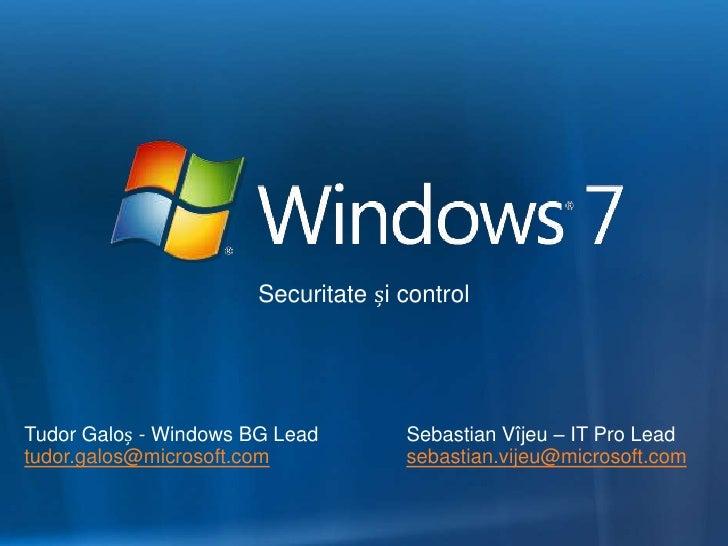 Securitate și control                                          Sebastian Vîjeu – IT Pro Lead Tudor Galoș - Windows BG Lead...