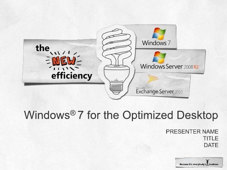 Windows® 7 for the Optimized Desktop<br />Presenter name<br />Title<br />date<br />