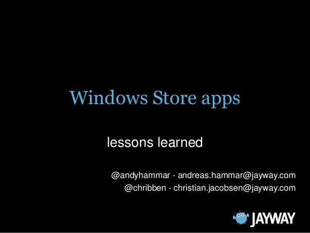 Windows Store appslessons learned@andyhammar - andreas.hammar@jayway.com@chribben - christian.jacobsen@jayway.com