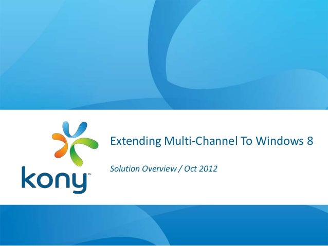Extending Multi-Channel To Windows 8Solution Overview / Oct 2012