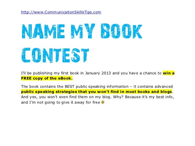 http://www.CommunicationSkillsTips.comNAME MY BOOKCONTESTI'll be publishing my first book in January 2013 and you have a c...