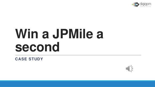 Win a JPMile a second CASE STUDY